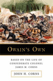 Owain's Own: Based on the Life of Confederate Colonel James M. Corns by John H Corns
