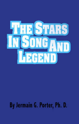 The Stars in Song and Legend by Jermain G Porter, Ph.D.