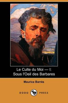 Le Culte Du Moi - I: Sous L'Oeil Des Barbares (Dodo Press) by Maurice Barres image