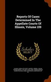 Reports of Cases Determined in the Appellate Courts of Illinois, Volume 159 by Illinois Appellate Court image