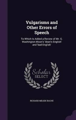 Vulgarisms and Other Errors of Speech by Richard Meade Bache