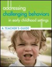 Addressing Challenging Behaviors in Early Childhood Settings: A Teacher's Guide by Dawn M. Denno image