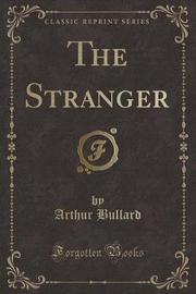 The Stranger (Classic Reprint) by Arthur Bullard