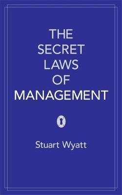 The Secret Laws of Management by Stuart Wyatt