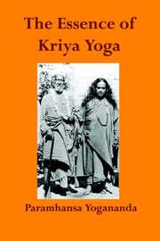 The Essence of Kriya Yoga by Paramahansa Yogananda