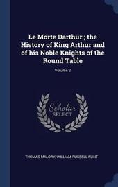 Le Morte Darthur; The History of King Arthur and of His Noble Knights of the Round Table; Volume 2 by Thomas Malory
