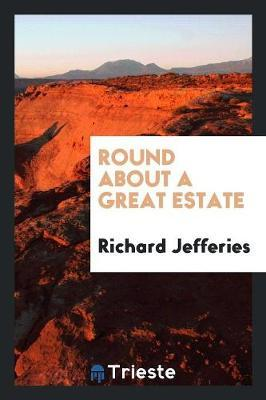 Round about a Great Estate by Richard Jefferies