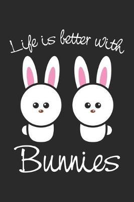 Life Is Better With Bunnies by Rabbit Publishing