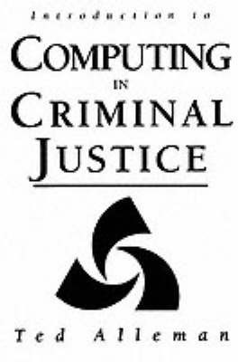 Introduction to Computing in Criminal Justice by Ted Alleman