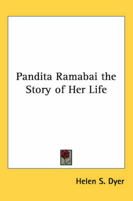 Pandita Ramabai the Story of Her Life by Helen S Dyer
