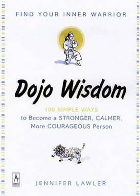 Dojo Wisdom: Find Your Inner Warrior by Jennifer Lawler