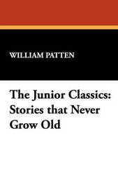 The Junior Classics by William Patten