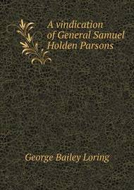 A Vindication of General Samuel Holden Parsons by George Bailey Loring