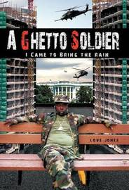 A Ghetto Soldier: I Came to Bring the Rain by Love Jones