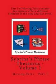 Volume 1 - Sybrina's Phrase Thesaurus - Moving Parts - Part 1 by Sybrina Durant