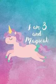 I Am 3 and Magical by Creative Juices Publishing