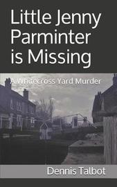 Little Jenny Parminter Is Missing by Dennis Talbot