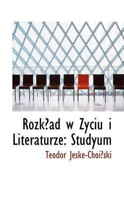 Rozkad W Zyciu I Literaturze: Studyum by Teodor Jeske-Choiski