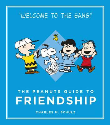 The Peanuts Guide to Friendship by Charles M Schulz