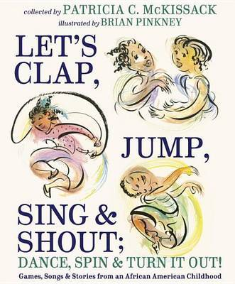 Let's Clap, Jump, Sing & Shout; Dance, Spin & Turn It Out! by Patricia C McKissack image