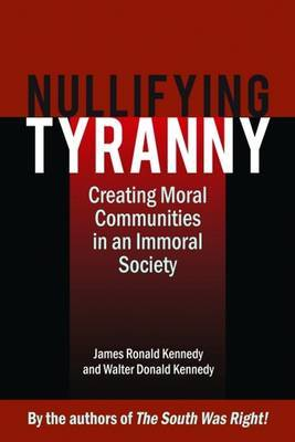 Nullifying Tyranny by James Kennedy