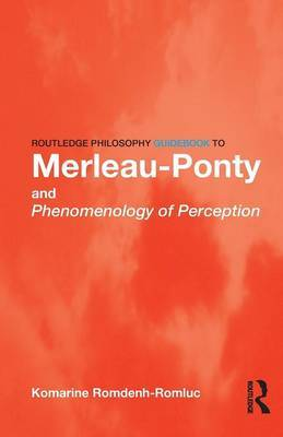 Routledge Philosophy GuideBook to Merleau-Ponty and Phenomenology of Perception by Komarine Romdenh-Romluc image