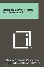 Modern Competition and Business Policy by Henry Sturgis Dennison