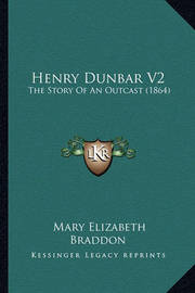 Henry Dunbar V2: The Story of an Outcast (1864) by Mary , Elizabeth Braddon