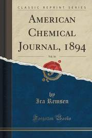 American Chemical Journal, 1894, Vol. 16 (Classic Reprint) by Ira Remsen image