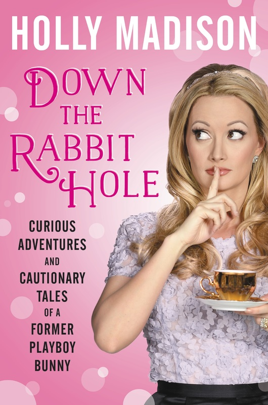 Down the Rabbit Hole: The Curious Adventures of Holly Madison by Holly Madison
