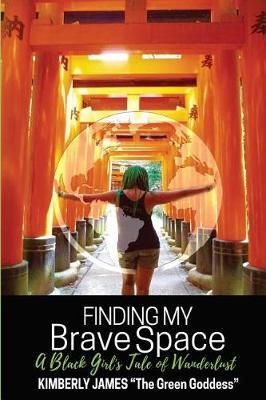 Finding My Brave Space by Kimberly Raina James Ed D