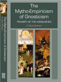 The Mytho-Empiricism of Gnosticism by Shlomo Giora Shoham