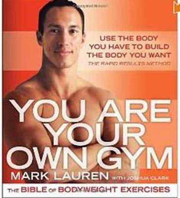 You Are Your Own Gym: The Bible of Bodyweight Exercises by Mark Lauren