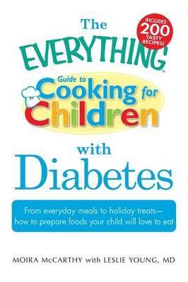 "The ""Everything"" Guide to Cooking for Children with Diabetes by Moira McCarthy"