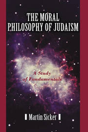 The Moral Philosophy of Judaism by Martin Sicker
