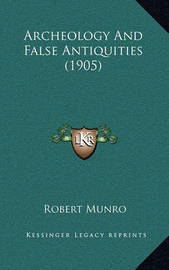 Archeology and False Antiquities (1905) by Robert Munro