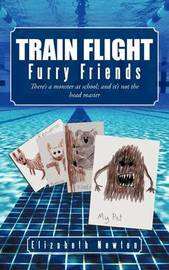 Train Flight: Furry Friends There's a Monster at School; And It's Not the Head Master by Elizabeth Newton