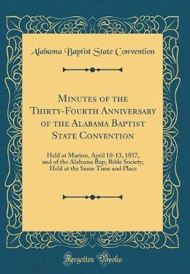 Minutes of the Thirty-Fourth Anniversary of the Alabama Baptist State Convention by Alabama Baptist State Convention