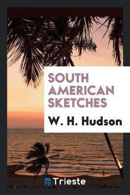 South American Sketches by W.H. Hudson image