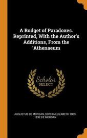 A Budget of Paradoxes. Reprinted, with the Author's Additions, from the 'athenaeum by Augustus de Morgan
