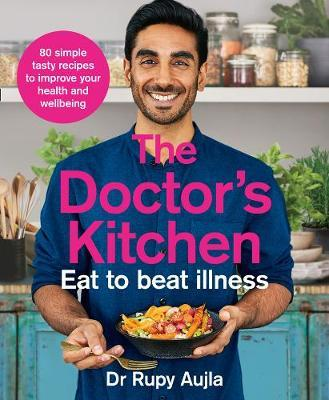 The Doctor's Kitchen - Eat to Beat Illness by Rupy Aujla