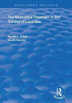 The Restrictive Covenant in the Control of Land Use by Donald L. Sabey