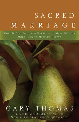 Sacred Marriage: What If God Designed Marriage to Make Us Holy More Than to Make Us Happy? by Gary L. Thomas image
