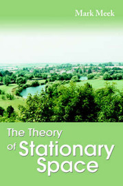 The Theory of Stationary Space by Mark Meek