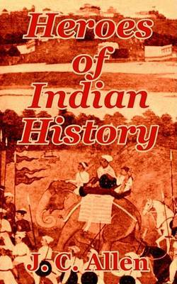 Heroes of Indian History by J C Allen, F.C image