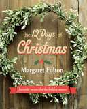The 12 Days of Christmas: Favourite Recipes from the Holiday Season by Margaret Fulton