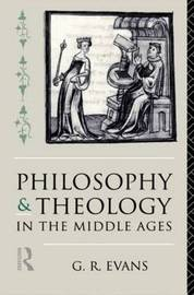 Philosophy and Theology in the Middle Ages by G.R. Evans