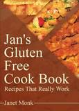 Jan's Gluten Free Cook Book by Janet Monk