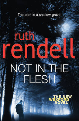 Not in the Flesh (Inspector Wexford #21) by Ruth Rendell