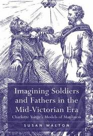 Imagining Soldiers and Fathers in the Mid-Victorian Era by Susan Walton image